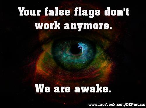 Your false flags don't work anymore ~ We are awake