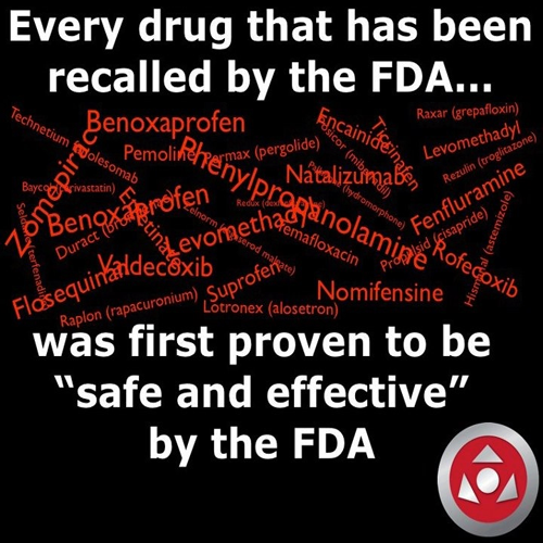 "Every Drug That Has Been Recalled By the FDA... Was First Proven to Be ""Safe and Effective"" By the FDA"