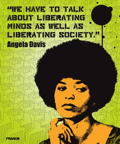 Angela Davis ~ We Really Need to Talk About Liberating Minds As Well As Liberating Society