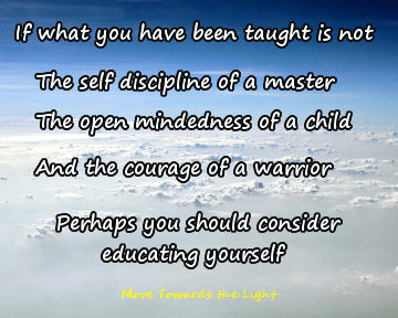 Educate yourself - self-discipline of a master, open-mindedness of a child, and courage of a warrior