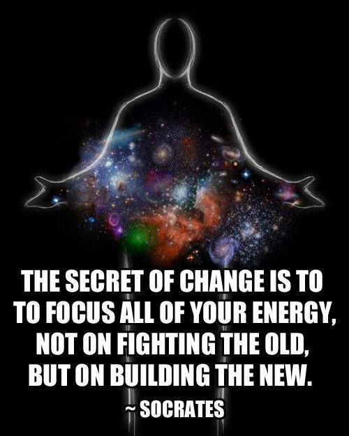 Secret of Change is to Focus All Energy on Building the New