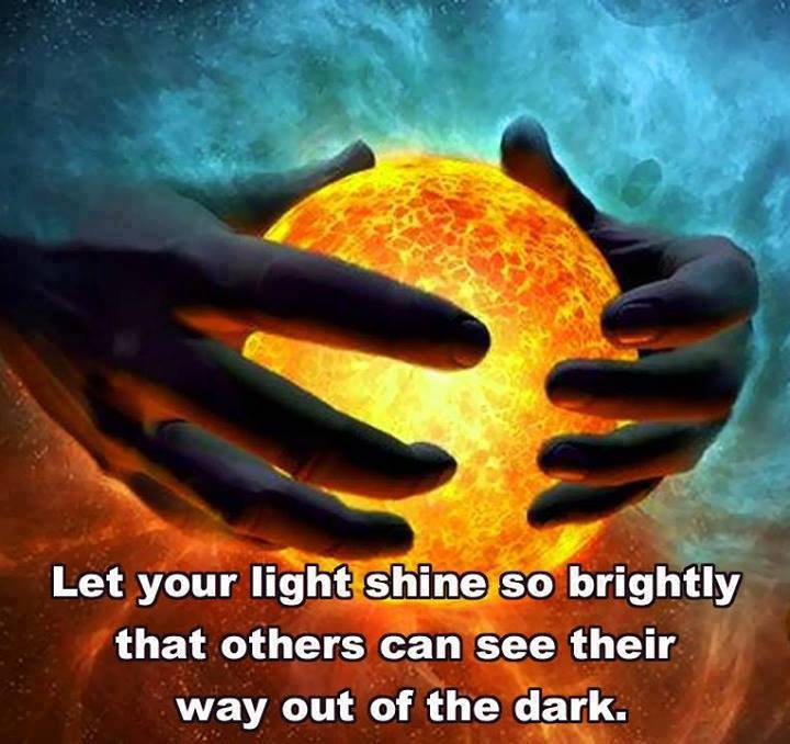 Shine Your Light So Brightly That Others Can See Their Way Out of the Dark