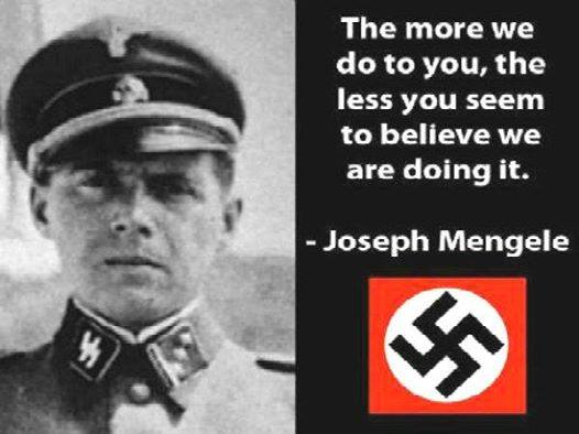The More We Do To You - The Less You Seem To Believe We Are Doing It -- J Mengele