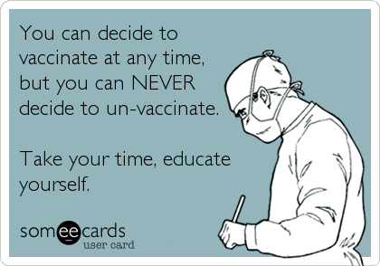 You Can Decide to Vaccinate at Any Time - But You Can NEVER Unvaccinate