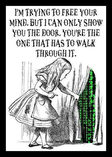 Alice Pulling Curtain Back on Matrix ~ I'm Trying to Free Your Mind, But I Can Only Show You the Door - You Have to Walk Through It
