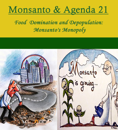 Monsanto - Agenda 21 - Food Domination and Depopulation